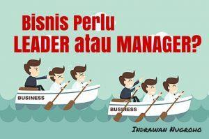 Bisnis Perlu Leader Atau Manager?
